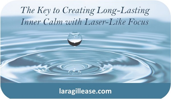 The Key to Creating Long-Lasting Inner Calm with Laser-Like Focus Integrativemovement.com